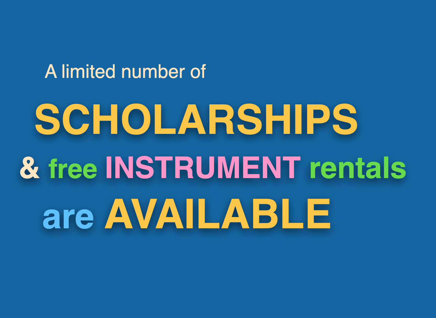 A limited number of scholarships and free instrument rentals are available.